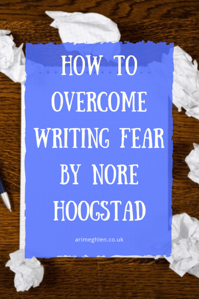 How to overcome writing fear by writer Nore Hoostad. Guest post